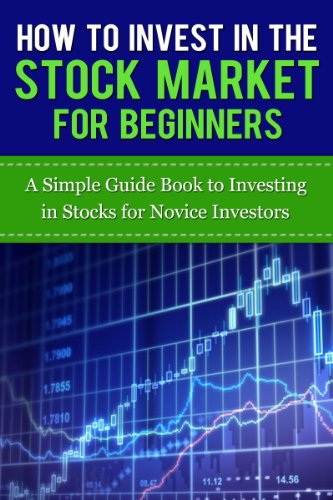 How to Invest in the Stock Market for Beginners: A Simple Guide Book to  Investing in Stocks for Novice Investors (Stock Market Trading and  Investing