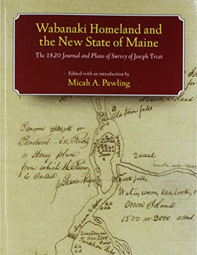 Wabanaki Homeland and the New State of Maine: The 1820 Journal and Plans of Survey of Joseph Treat (Native Americans of the Northeast)
