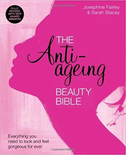 The Anti-Ageing Beauty Bible: Everything You Need to Know to Look and Feel Gorgeous Forever by Sarah Stacey, Josephine Fairley (2013)