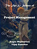 The Art and Science of Project Management, Roger Warburton and Vijay Kanabar, 0983178828