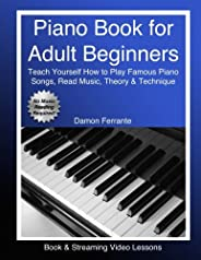 Piano Book for Adult Beginners: Teach Yourself How to Play Famous Piano Songs, Read Music, Theory & Techni
