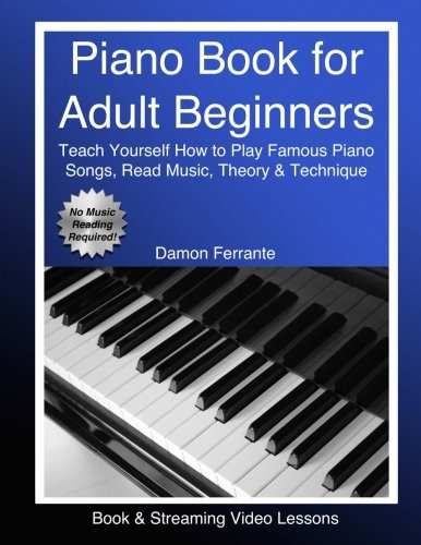 Piano Book for Adult Beginners: Teach Yourself How to Play Famous Piano Songs, Read Music, Theory & Technique (Book & Streaming Video Lessons) -
