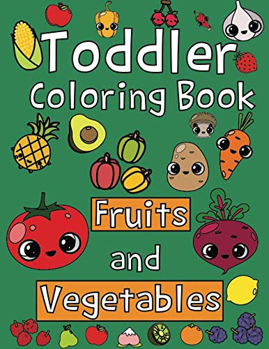 Toddler Coloring Book. Fruits and Vegetables: Baby Activity Book for Kids Age 1-3, Boys or Girls, for Their Fun Early Learning of First Easy Words. (Toddler Activity book)