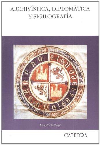 Archivística, diplomática y sigilografía (Historia. Serie Mayor) Tapa blanda – 20 mar 1996 Alberto Tamayo Cátedra 8437614287 AGP_0003767