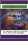 img - for Truly Obscure! Animal Trivia: Over 1000 things you didn't know about the birds, the bees, and the rest of the animal kingdom... book / textbook / text book