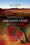 Aboriginal Dreaming Paths and Trading Routes, Dale Kerwin, 1845195299