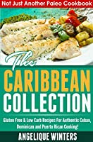Not Just Another Paleo Cookbook: The Caribbean Collection: Gluten Free & Low Carb Recipes For Authentic Cuban, Dominican And Puerto Rican Cooking!