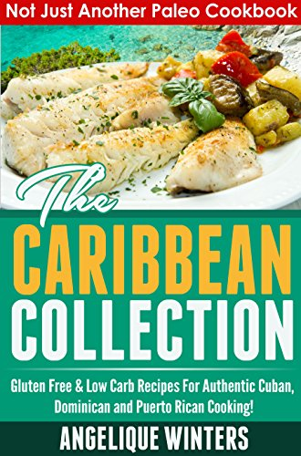 Search : Not Just Another Paleo Cookbook: The Caribbean Collection: Gluten Free & Low Carb Recipes For Authentic Cuban, Dominican And Puerto Rican Cooking!