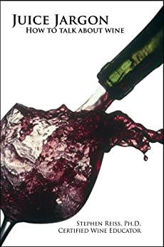Juice Jargon - How to talk about wine by [Reiss, Stephen]