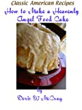 img - for How to Make a Heavenly Angel Food Cake (Classic American Recipes Book 1) book / textbook / text book