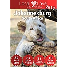 Johannesburg Top 82 Spots: 2015 Travel Guide to Johannesburg, South Africa (Local Love South Africa City Guides)