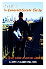 """My Life in Concrete Soccer Cities: """"The True Story of an Inner City Soccer Coach & Educator"""" Paperback"""