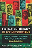 Extraordinary Black Missourians: Pioneers, Leaders, Performers, Athletes, and Other Notables Who've Made History