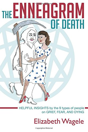 The Enneagram of Death: Helpful insights by the 9 types of people on grief, fear, and dying.