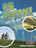 Go Green! Lead the Way, Catherine Chambers, 0778799697