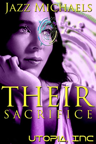 Their Sacrifice: A Reverse Harem Romance (Utopia Inc Book 2)