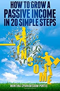 How to Grow a Passive Income in 20 Simple Steps (HOW TO MAKE MONEY ONLINE) (Volume 1) Paperback January 1, 2014