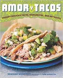 Amor y Tacos: Modern Mexican Tacos, Margaritas and Antojitos: Modern Mexican Tacos, Margaritas, and Antojitos: Amazon.es: Deborah M. Schneider: Libros en ...