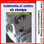 Convierta el estres en energia: Con 7 claves magicas [Convert Stress into Energy: With 7 Magic Keys] | Lisa Curtis