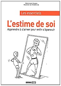 L'estime de soi : Apprendre à s'aimer pour enfin s'épanouir par Marie-Laure Cuzacq