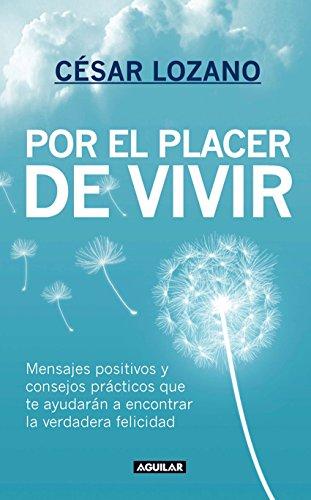 Por El Placer De Vivir Mensajes Positivos Y Consejos Prácticos Que Te Ayudarán A Encontrar La Felicidad Spanish Edition