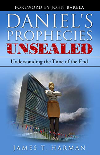 Daniel's Prophecies Unsealed: Understanding the Time of the End by [Harman, James]
