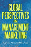 Global Perspectives in Management Marketing, Musetescu Adina and Militaru Cezar, 146858345X