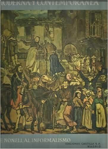 LA PINTURA ESPAÑOLA MODERNA Y CONTEMPORANEA. Tomo I: De Goya al ...