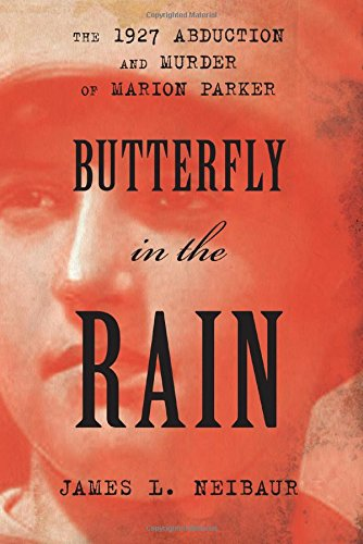 Butterfly in the Rain: The 1927 Abduction and Murder of Marion Parker