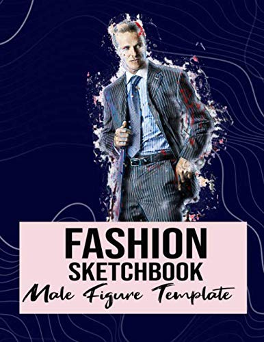 Fashion Sketchbook Male Figure Template: Easily Sketch Your Fashion Design Styles, Drawing Illustration, and Building Your Design Portfolio