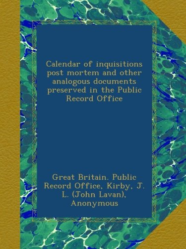Download Calendar of inquisitions post mortem and other analogous documents preserved in the Public Record Office pdf