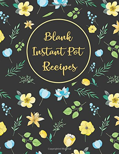Blank Instant Pot Recipes: Watercolor yellow and Blue Flowers Cookbook Notebook Healthy Menu Journal Record Favorite Recipes Keeper Organizer 8.5 x11 ... (Ketogenic Diet Food Recipes List) (Volume 5) by Michelia Creations