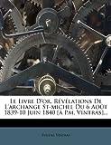 Le Livre d'or, Révélations de l'Archange St-Michel du 6 Août 1839-10 Juin 1840 [À P. M. Vintras]..., Eugène Vintras, 1271517949