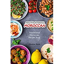 Mouthwatering Moroccan: Traditional Moroccan Recipe Book