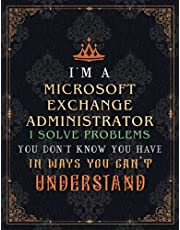 Microsoft Exchange Administrator Lined Notebook - I'm A Microsoft Exchange Administrator I Solve Problems You Don't Know You Have In Ways You Can't Understand Job Title Journal: Lesson, 21.59 x 27.94 cm, Over 100 Pages, Event, Journal, Daily, 8.5 x 11 inc