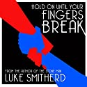 Hold on Until Your Fingers Break: Tales of the Unusual, Book 1 Audiobook by Luke Smitherd Narrated by Luke Smitherd