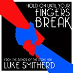 Hold on Until Your Fingers Break: Tales of the Unusual, Book 1 | Luke Smitherd