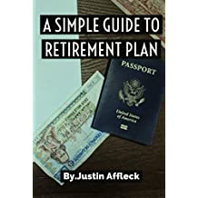 A SIMPLE GUIDE TO RETIREMENT PLAN: Invest smart. Build wealth. Retire early. Live free
