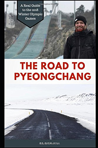 The Road To PyeongChang: A Real Guide to the 2018 Winter Olympic Games