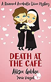 Death at the Cafe (A Reverend Annabelle Dixon Cozy Mystery Book 1)