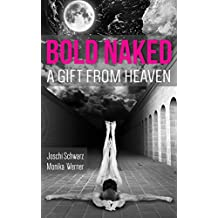 BOLD NAKED: A GIFT FROM HEAVEN (Self-Help, Personal Development, Motivation, Self-Improvement, Life Lessons)