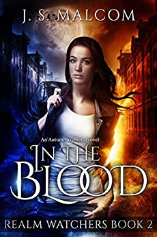 In the Blood (Realm Watchers Book 2): A Veil Witch Urban Fantasy by [Malcom, J.S.]