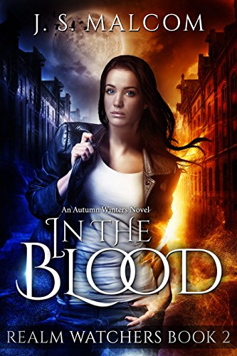 In the Blood: Realm Watchers Book 2: An Autumn Winters Novel by [Malcom, J.S.]
