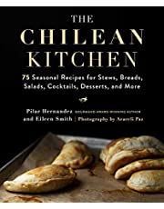 The Chilean Kitchen: 75 Seasonal Recipes for Stews, Breads, Salads, Cocktails, Desserts, and More