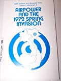 Airpower and the Nineteen Seventy-Two Spring Invasion, John A. Doglione, 0912799277