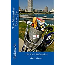 The Milwaukee Bucket List: 101 Real Milwaukee Adventures