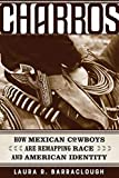 "Laura R. Barraclough, ""Charros: How Mexican Cowboys Are Remapping Race and American Identity"" (U California Press, 2019)"