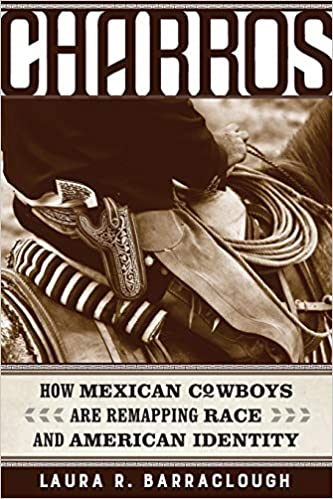 cover image: Charros: How Mexican Cowboys Are Remapping Race and American Identity