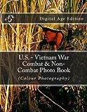 U.S. - Vietnam War  Combat & Non-Combat Photo Book (Colour Photography): Digital Age Edition