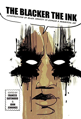 (The Blacker the Ink: Constructions of Black Identity in Comics and Sequential Art)